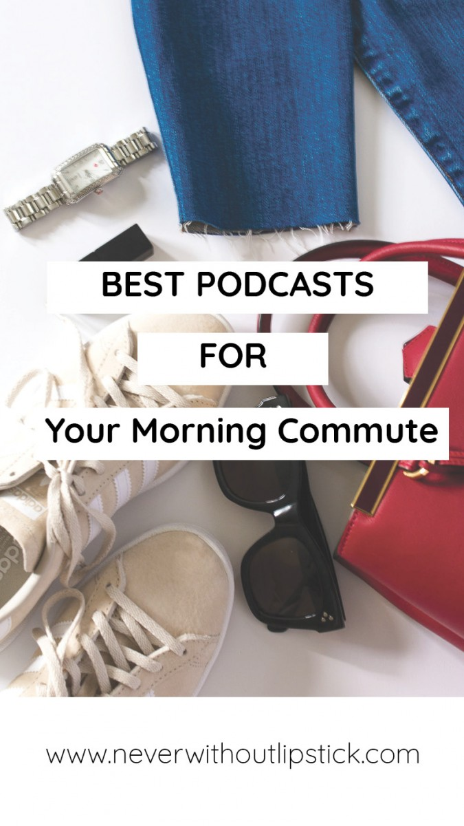 Popular Dallas style blogger Never Without lipstick shares the best podcasts to listen to on your morning commute | podcasts for women, popular podcasts, funny podcasts, inspirational podcasts, for 20 somethings | Best Lifestyle Podcasts for Your Morning Commute by popular lifestyle blogger Never Without Lipstick